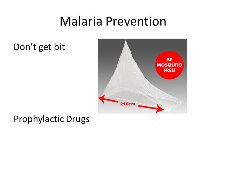 Malaria Prevention Don't get bit Prophylactic Drugs