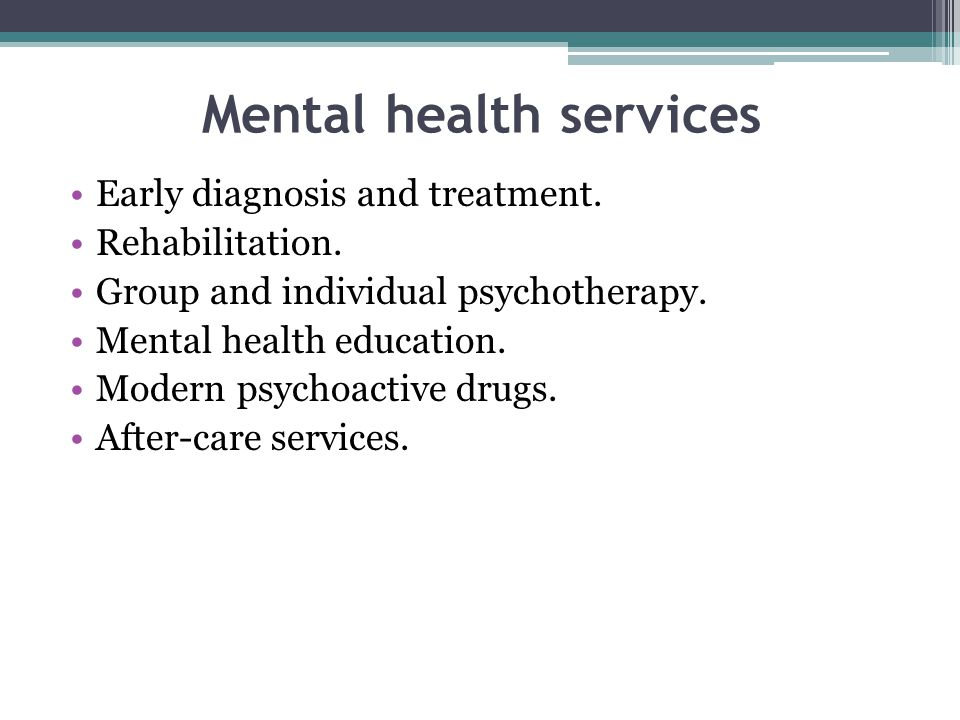 Mental health services Early diagnosis and treatment.