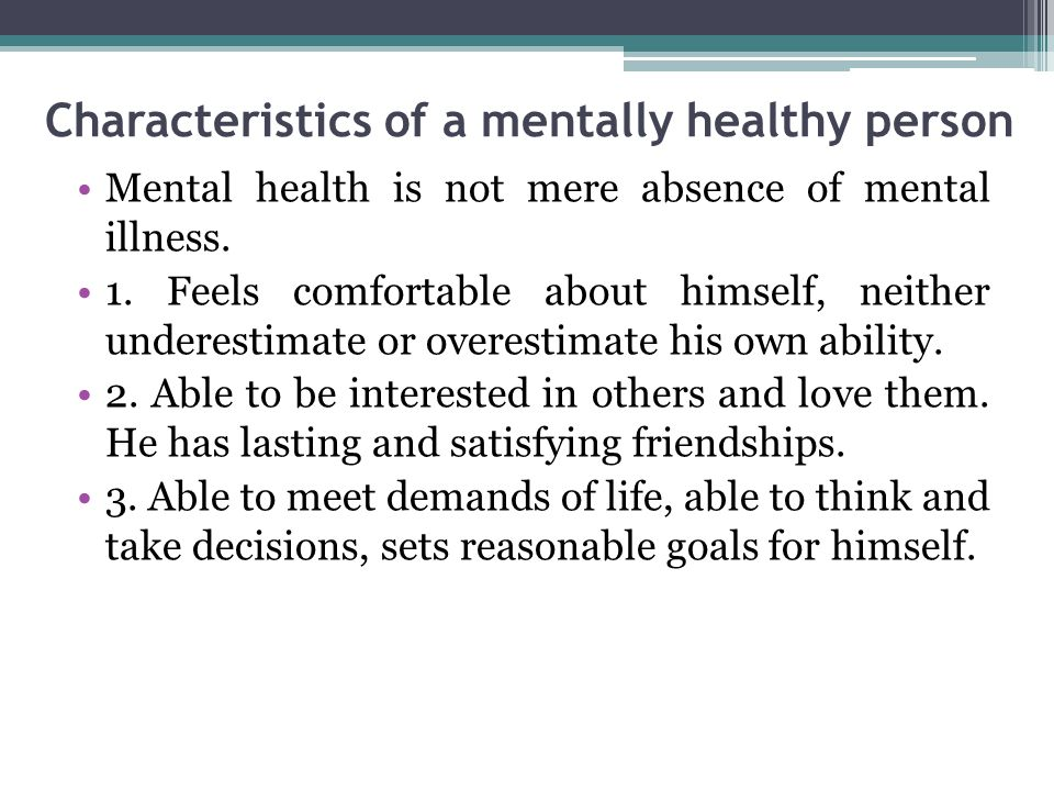 Characteristics of a mentally healthy person Mental health is not mere absence of mental illness.