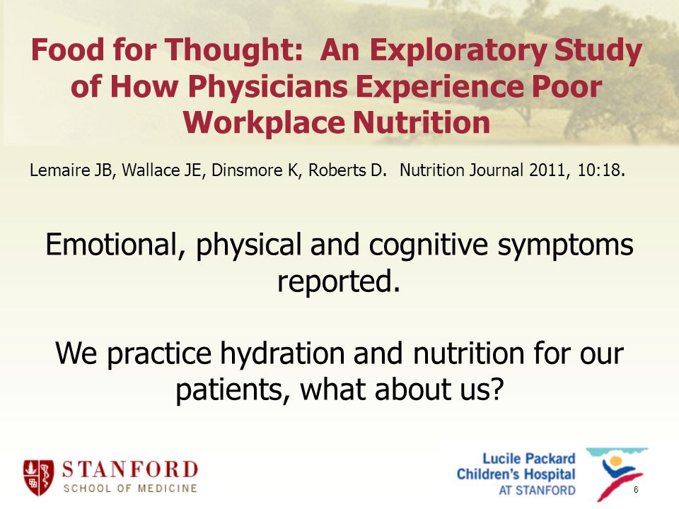 6 Food for Thought: An Exploratory Study of How Physicians Experience Poor Workplace Nutrition Lemaire JB, Wallace JE, Dinsmore K, Roberts D.