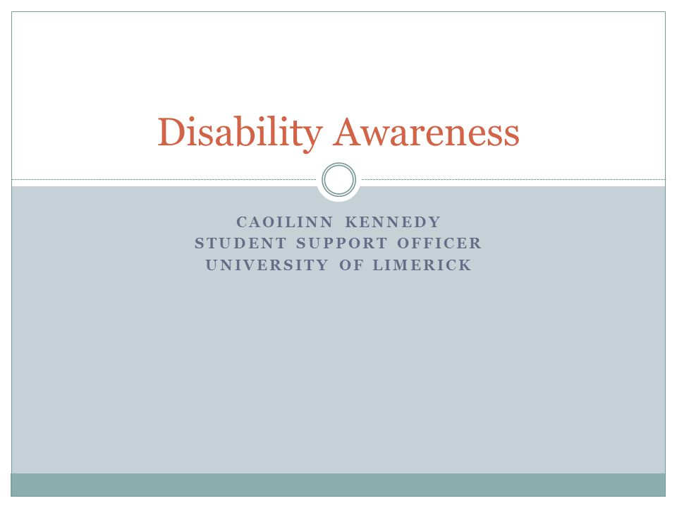 CAOILINN KENNEDY STUDENT SUPPORT OFFICER UNIVERSITY OF LIMERICK Disability Awareness