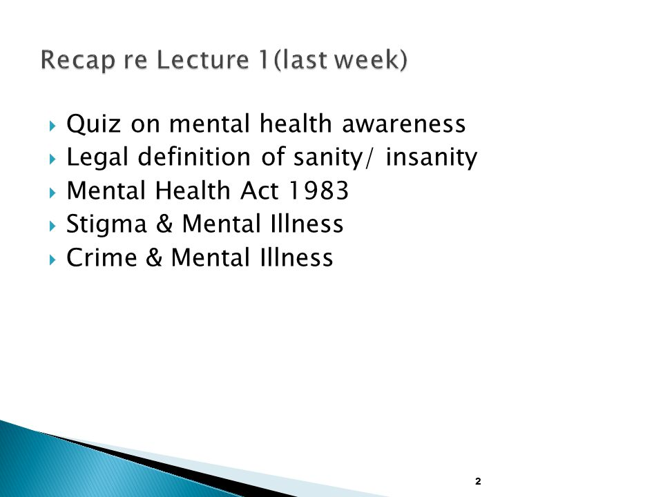  Quiz on mental health awareness  Legal definition of sanity/ insanity  Mental Health Act 1983  Stigma & Mental Illness  Crime & Mental Illness 2