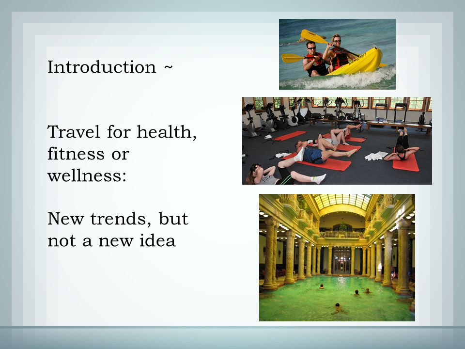 Introduction ~ Travel for health, fitness or wellness: New trends, but not a new idea