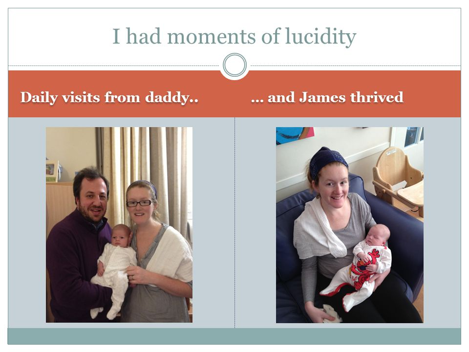 Daily visits from daddy.. … and James thrived I had moments of lucidity