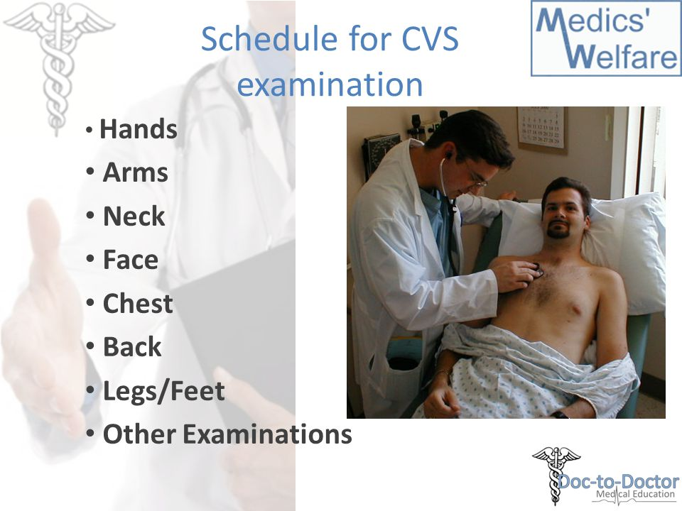 Schedule for CVS examination Hands Arms Neck Face Chest Back Legs/Feet Other Examinations