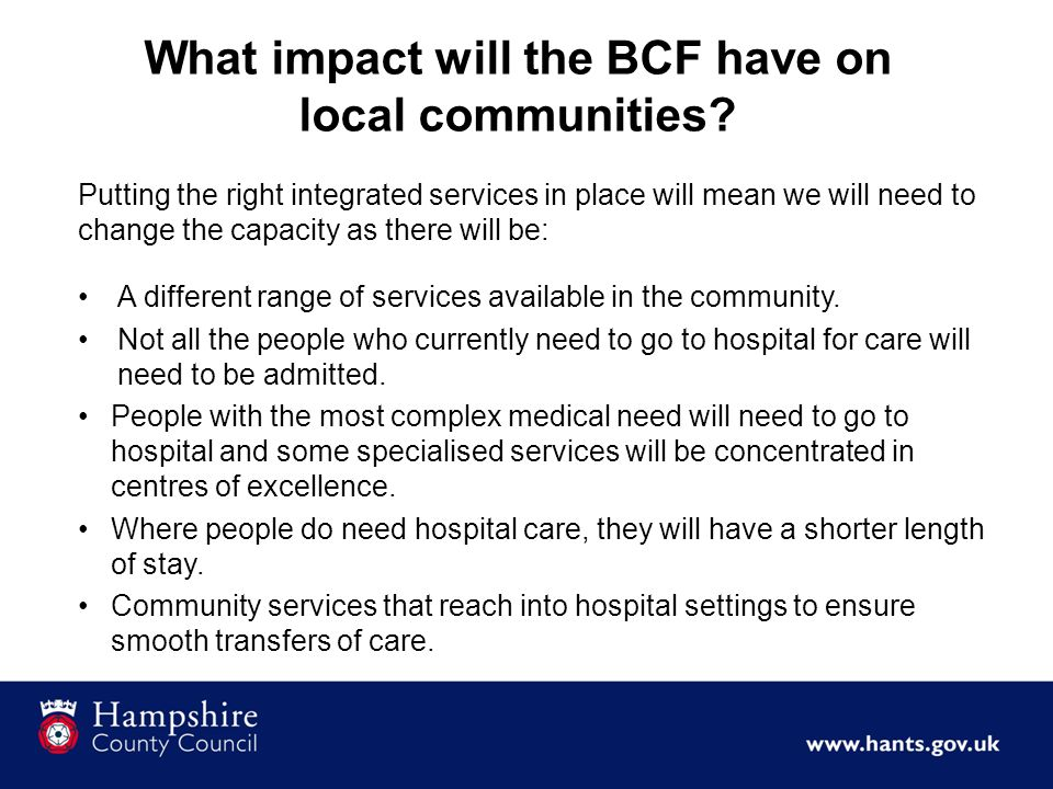 Putting the right integrated services in place will mean we will need to change the capacity as there will be: A different range of services available