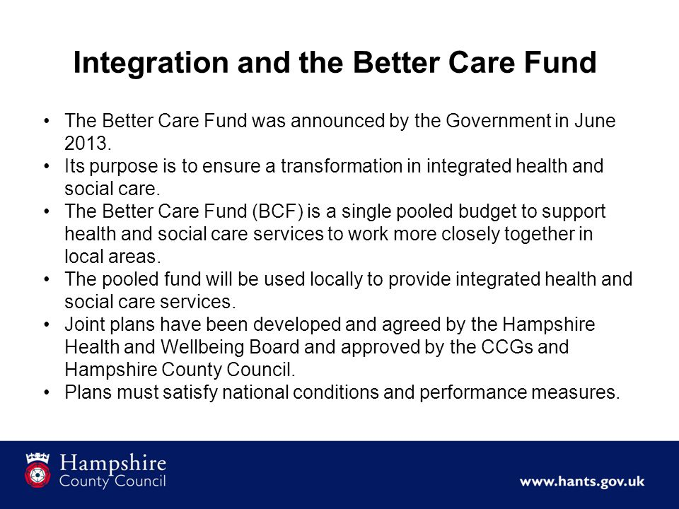 The Better Care Fund was announced by the Government in June 2013.