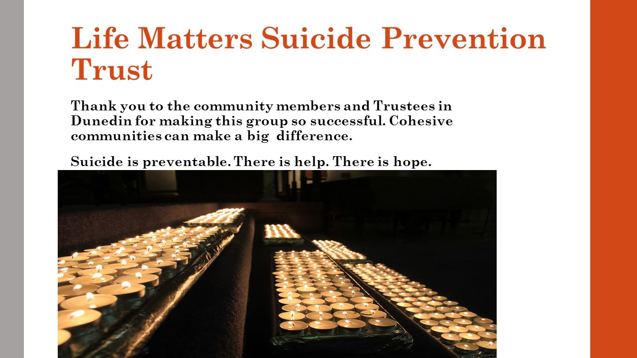 Life Matters Suicide Prevention Trust Thank you to the community members and Trustees in Dunedin for making this group so successful.