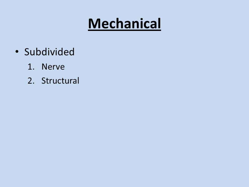 Mechanical Subdivided 1.Nerve 2.Structural