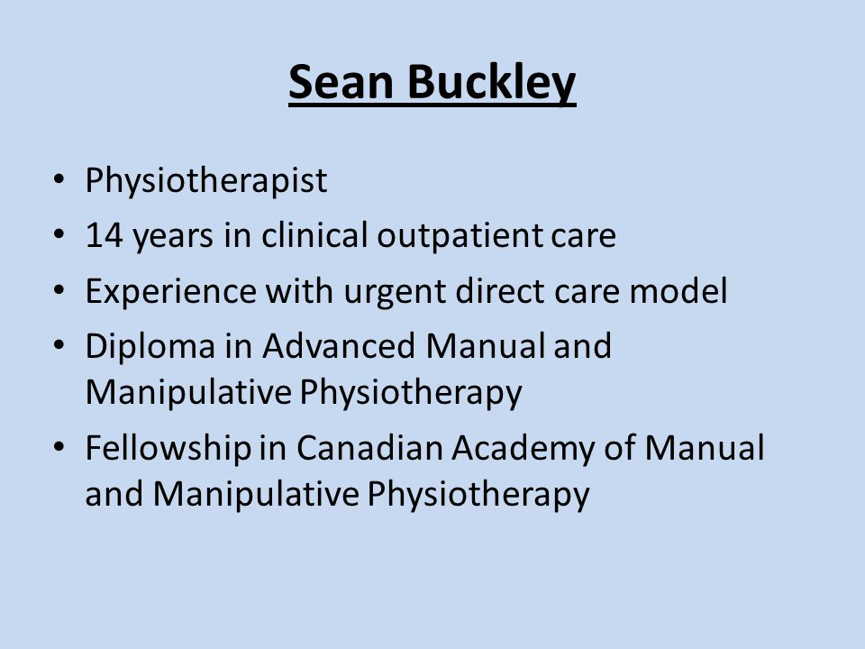 Sean Buckley Physiotherapist 14 years in clinical outpatient care Experience with urgent direct care model Diploma in Advanced Manual and Manipulative