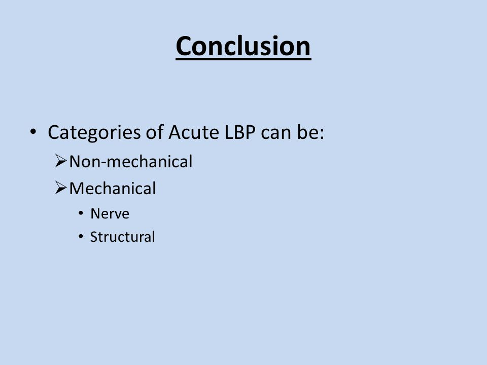 Conclusion Categories of Acute LBP can be:  Non-mechanical  Mechanical Nerve Structural
