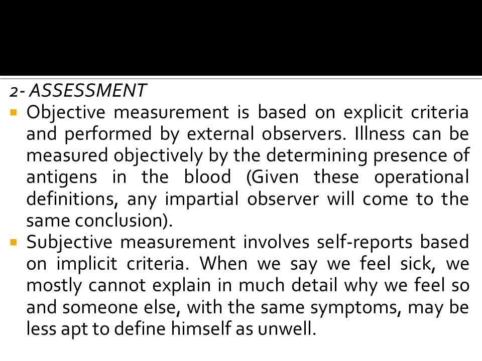 2- ASSESSMENT  Objective measurement is based on explicit criteria and performed by external observers.