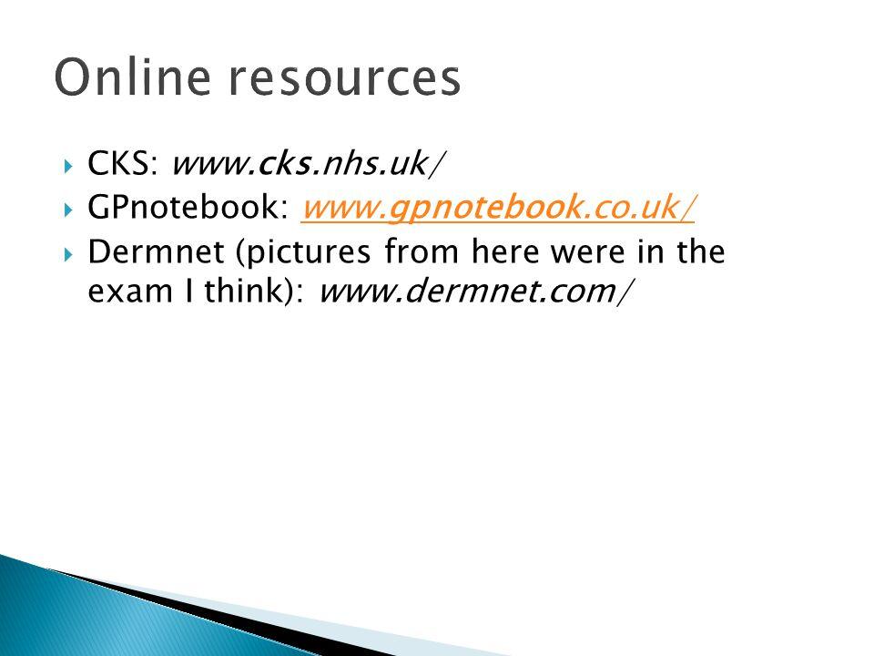  CKS: www.cks.nhs.uk/  GPnotebook: www.gpnotebook.co.uk/www.gpnotebook.co.uk/  Dermnet (pictures from here were in the exam I think): www.dermnet.com/