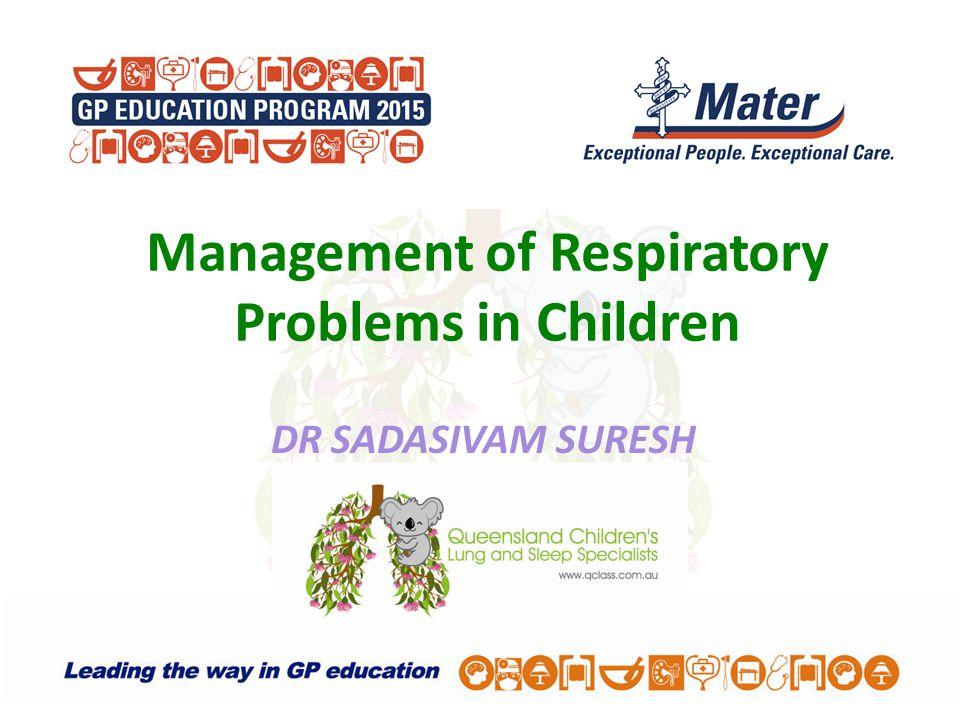 Management of Respiratory Problems in Children DR SADASIVAM SURESH