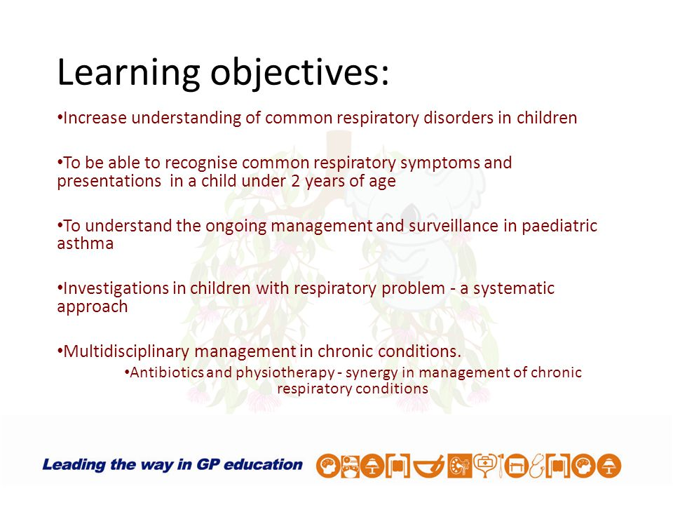 Learning objectives: Increase understanding of common respiratory disorders in children To be able to recognise common respiratory symptoms and presen