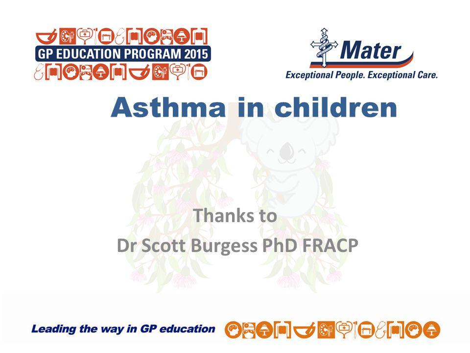 Asthma in children Thanks to Dr Scott Burgess PhD FRACP