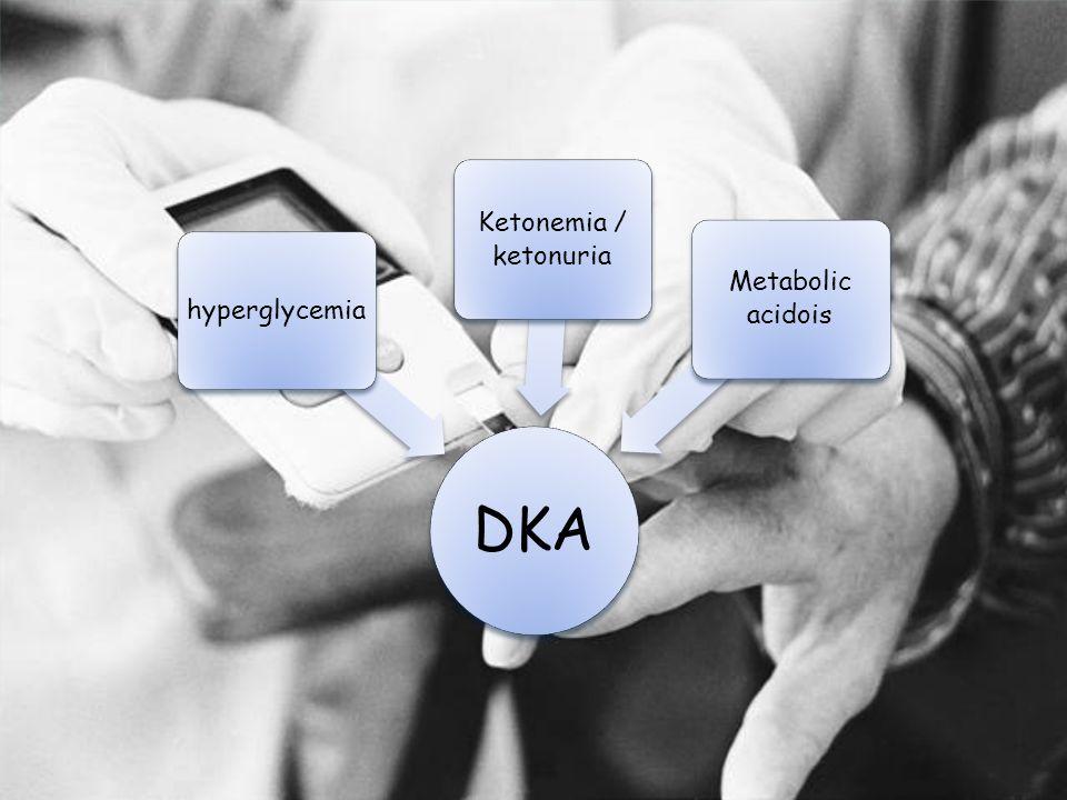 DKA hyperglycemia Ketonemia / ketonuria Metabolic acidois