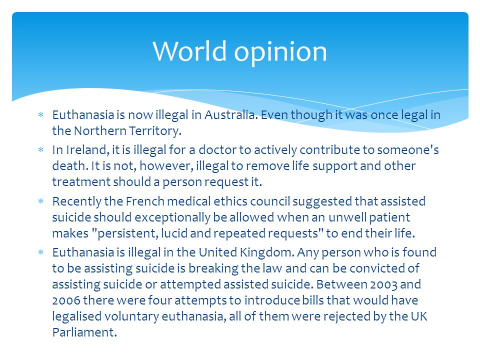  Euthanasia is now illegal in Australia.Even though it was once legal in the Northern Territory.