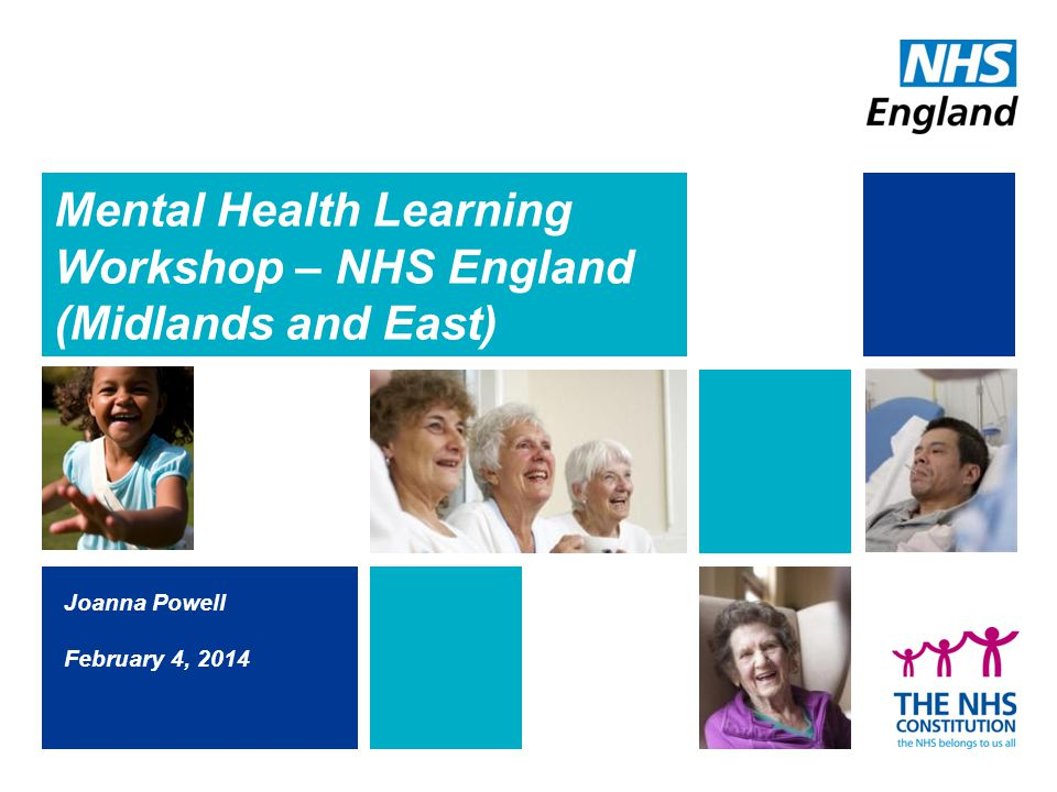 Mental Health Learning Workshop – NHS England (Midlands and East) Joanna Powell February 4, 2014