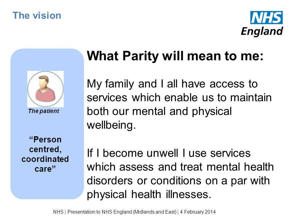 The vision What Parity will mean to me: My family and I all have access to services which enable us to maintain both our mental and physical wellbeing