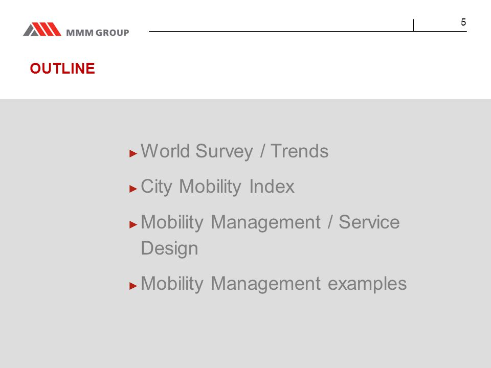 OUTLINE ► World Survey / Trends ► City Mobility Index ► Mobility Management / Service Design ► Mobility Management examples 5