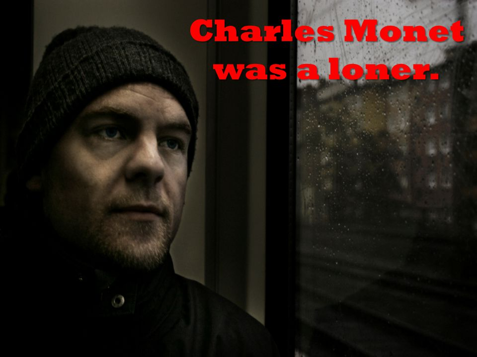 Charles Monet was a loner.