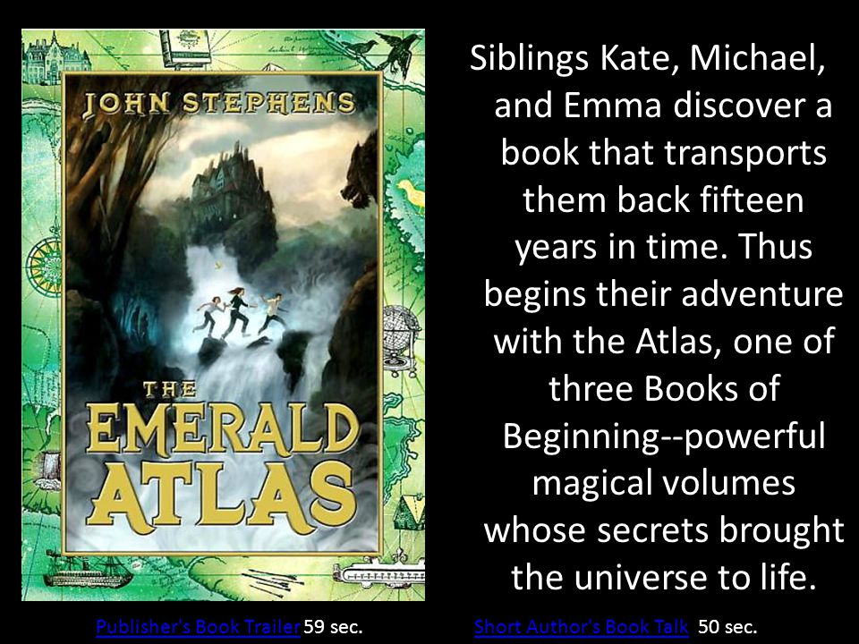 Siblings Kate, Michael, and Emma discover a book that transports them back fifteen years in time. Thus begins their adventure with the Atlas, one of t