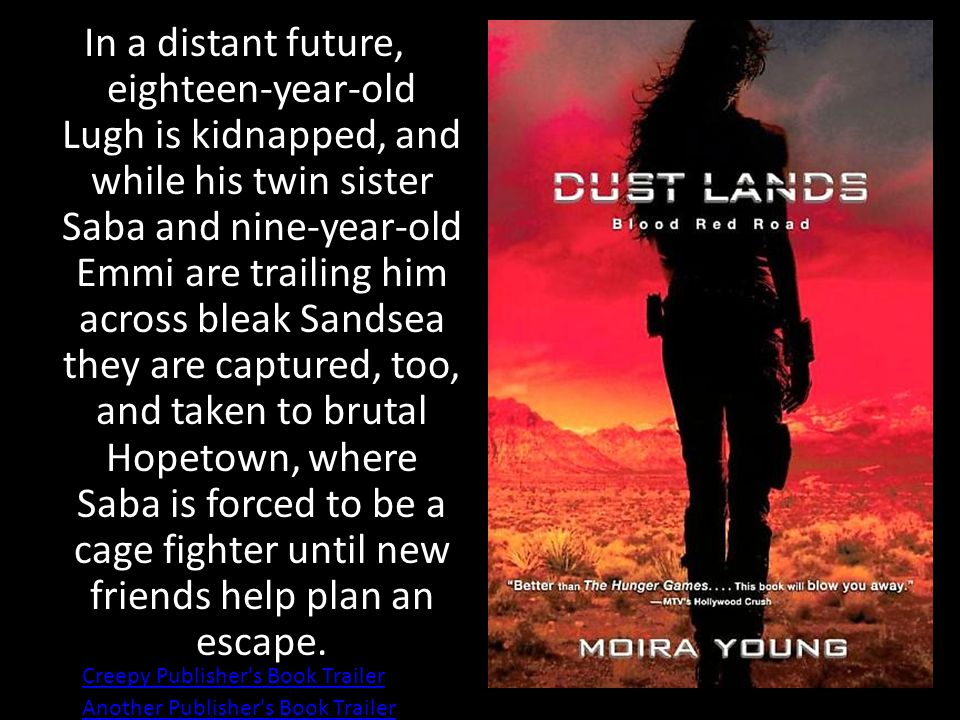 In a distant future, eighteen-year-old Lugh is kidnapped, and while his twin sister Saba and nine-year-old Emmi are trailing him across bleak Sandsea they are captured, too, and taken to brutal Hopetown, where Saba is forced to be a cage fighter until new friends help plan an escape.
