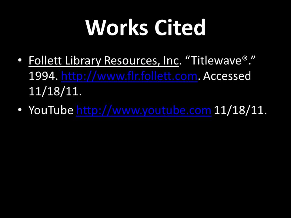 "Works Cited Follett Library Resources, Inc. ""Titlewave®."" 1994. http://www.flr.follett.com. Accessed 11/18/11.http://www.flr.follett.com YouTube http:"