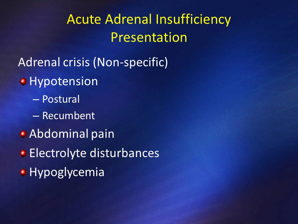 PrimaryCentral NaLow KHigh or high normalNormal or low normal UreaHighNormal or high CreatinineNormal or highLow normal CalciumNormal or high Electrolyte Abnormalities Adrenal Insufficiency