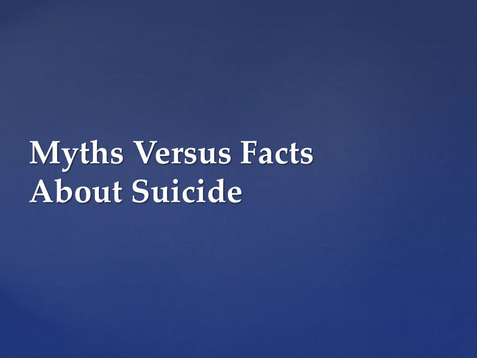 Myths Versus Facts About Suicide