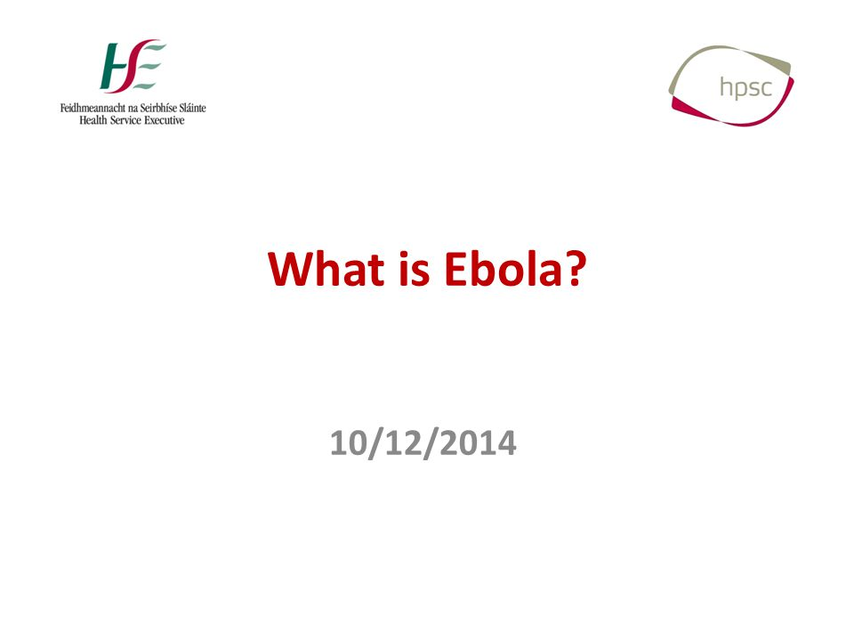 What is Ebola? 10/12/2014