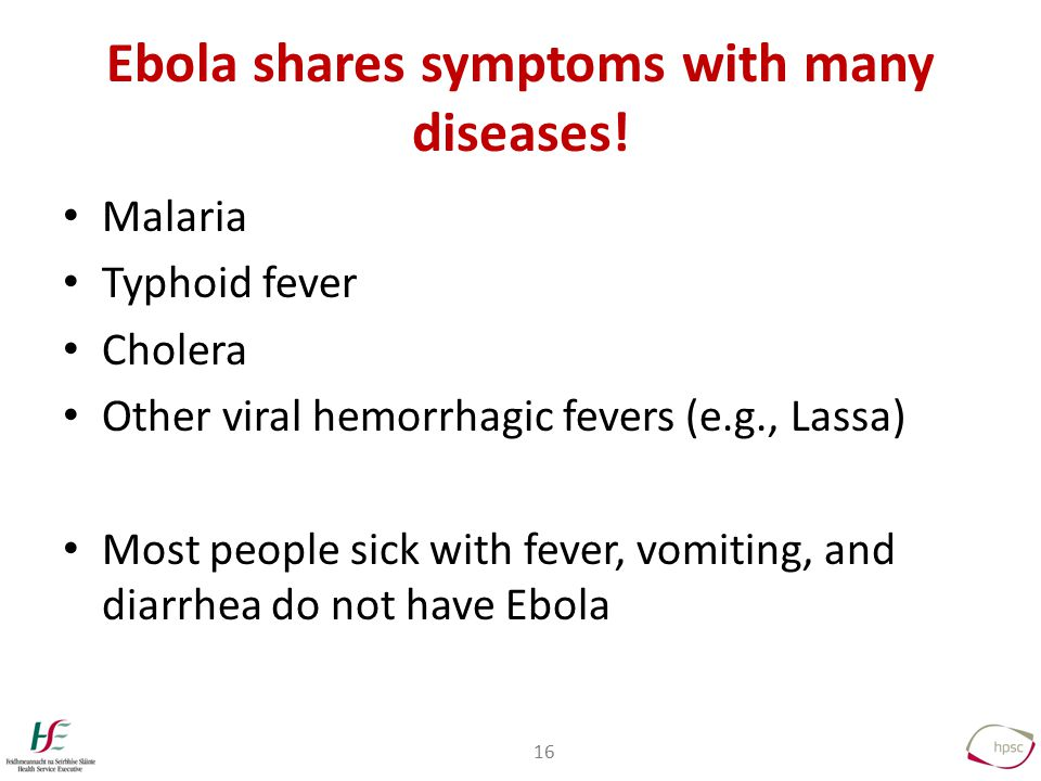16 Ebola shares symptoms with many diseases.