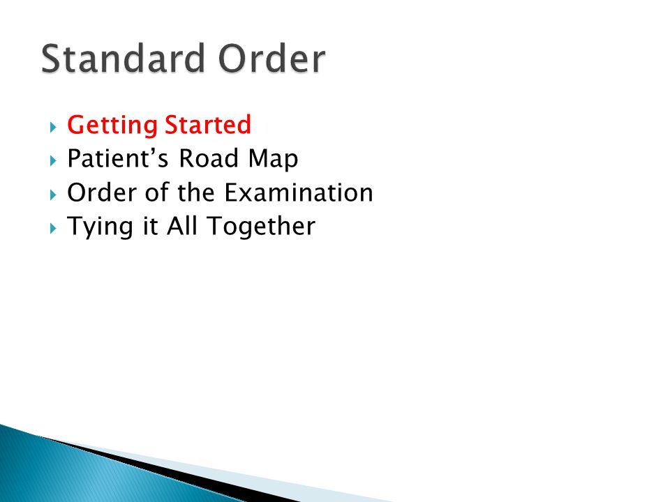  Getting Started  Patient's Road Map  Order of the Examination  Tying it All Together ◦ Does your murmur fit with the rest of your findings?