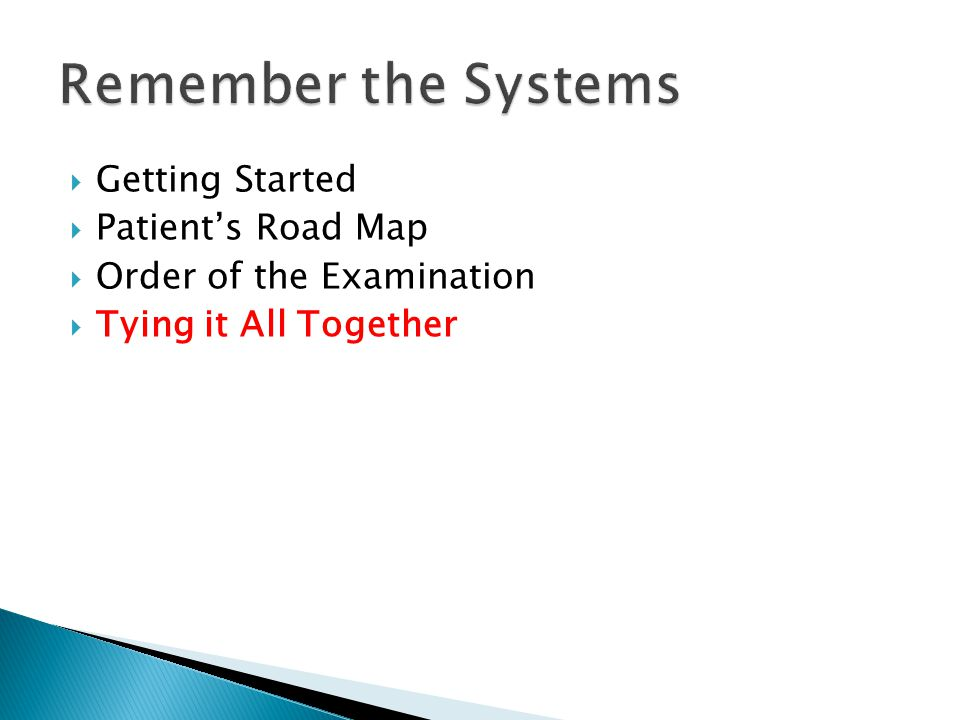  Getting Started  Patient's Road Map  Order of the Examination  Tying it All Together