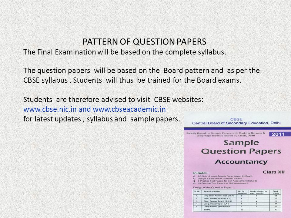 PATTERN OF QUESTION PAPERS The Final Examination will be based on the complete syllabus. The question papers will be based on the Board pattern and as