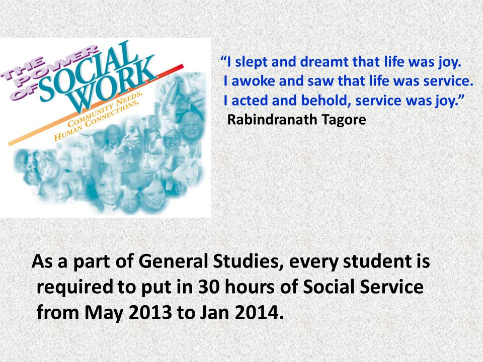 "As a part of General Studies, every student is required to put in 30 hours of Social Service from May 2013 to Jan 2014. ""I slept and dreamt that life"
