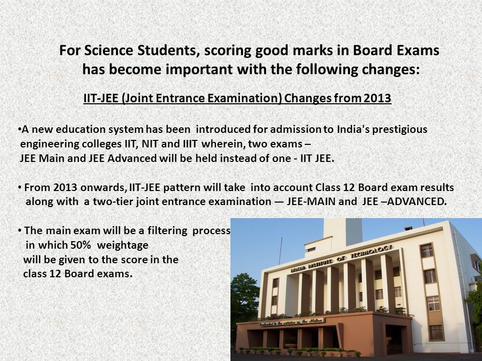 IIT-JEE (Joint Entrance Examination) Changes from 2013 A new education system has been introduced for admission to India's prestigious engineering col
