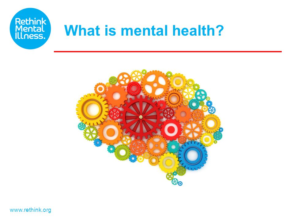 www.rethink.org What is mental health?