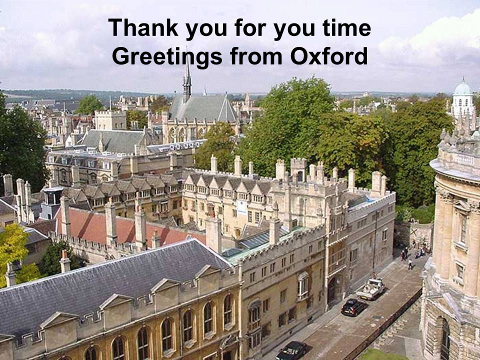 32 Thank you for you time Greetings from Oxford