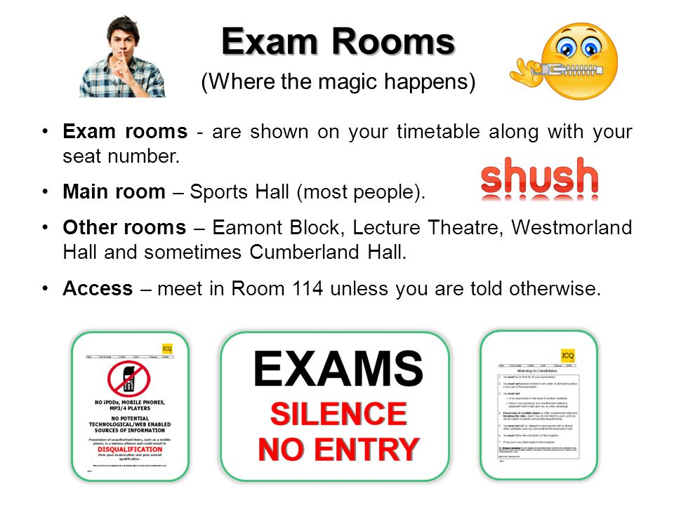 Exam Rooms (Where the magic happens) Exam rooms - are shown on your timetable along with your seat number.