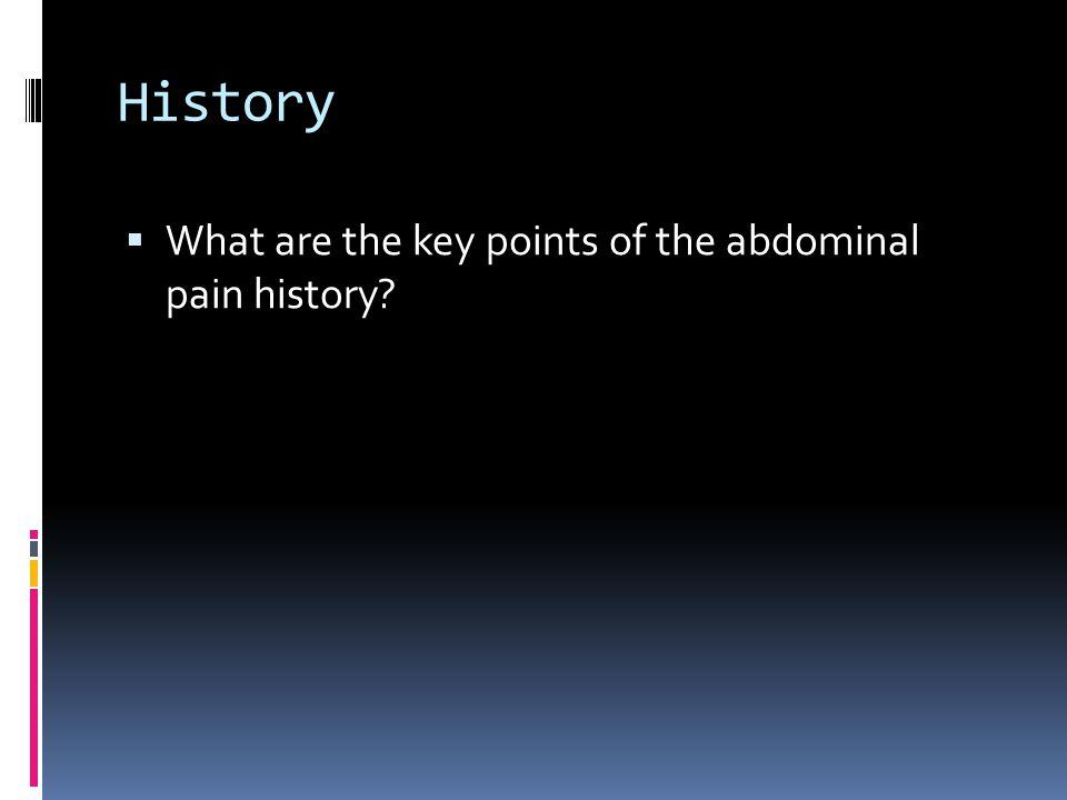 History  What are the key points of the abdominal pain history