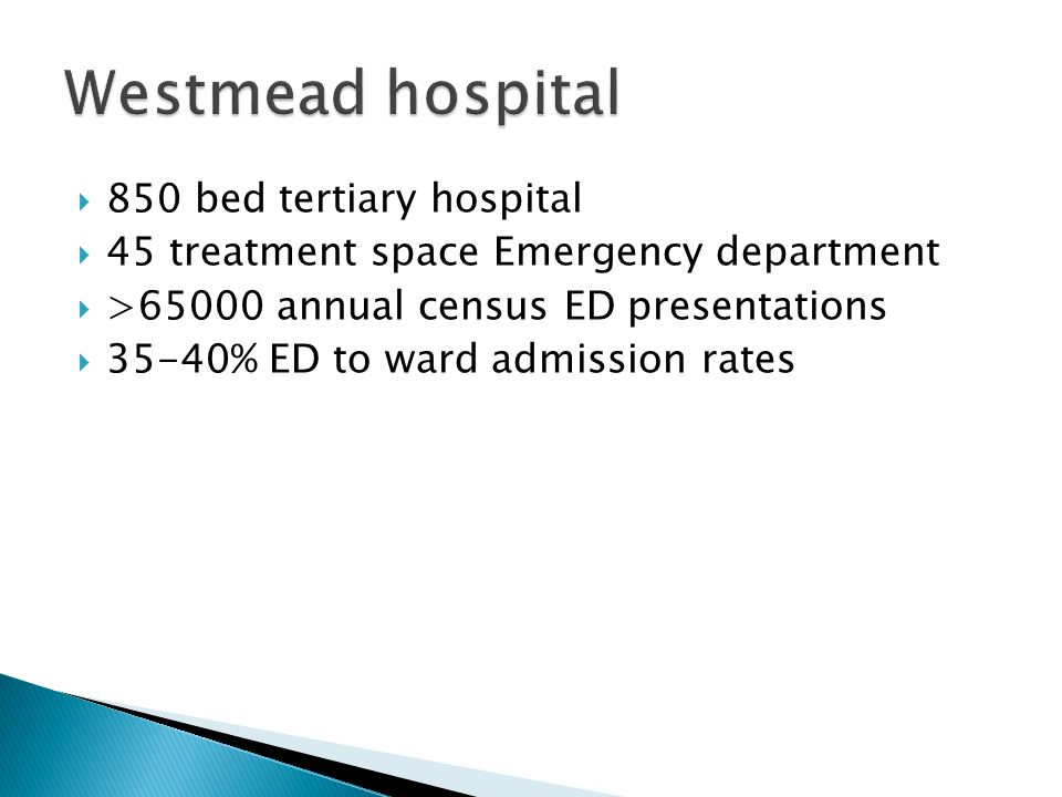  850 bed tertiary hospital  45 treatment space Emergency department  >65000 annual census ED presentations  35-40% ED to ward admission rates