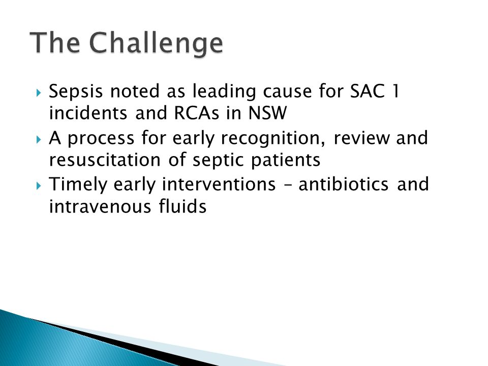  Sepsis noted as leading cause for SAC 1 incidents and RCAs in NSW  A process for early recognition, review and resuscitation of septic patients  T