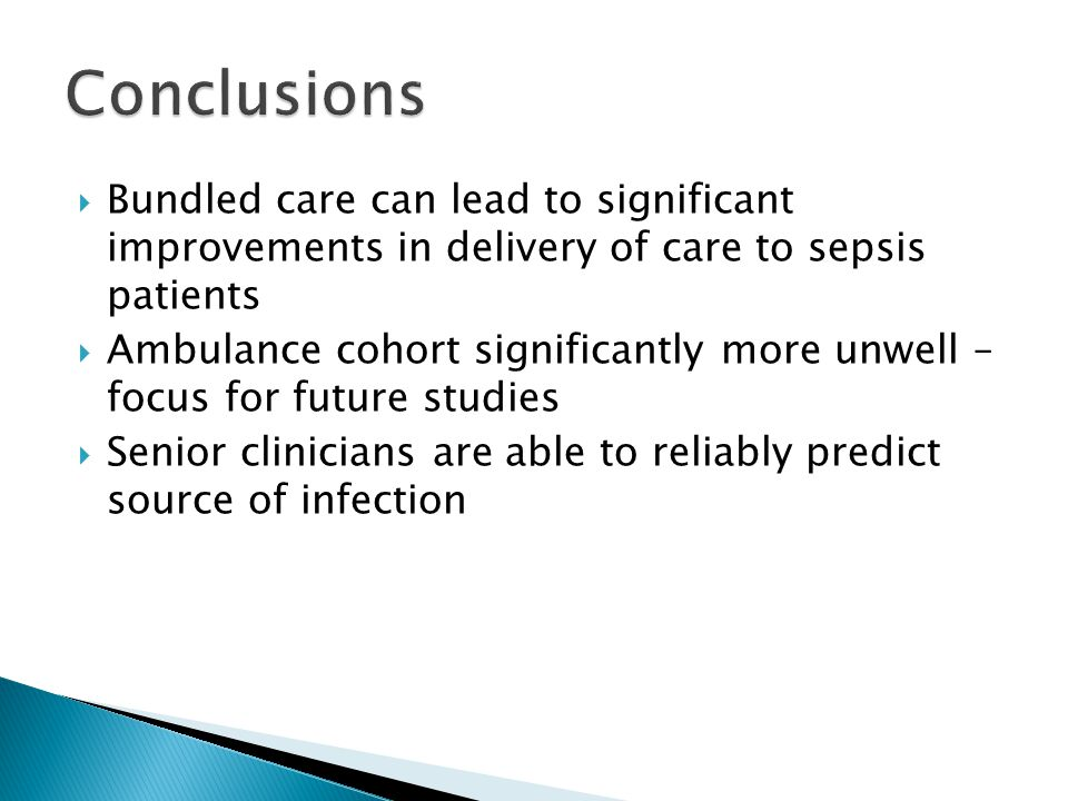  Bundled care can lead to significant improvements in delivery of care to sepsis patients  Ambulance cohort significantly more unwell – focus for fu