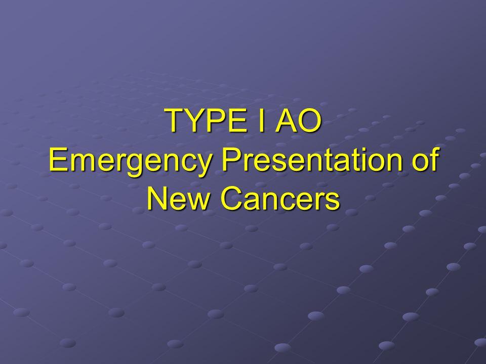 TYPE I AO Emergency Presentation of New Cancers