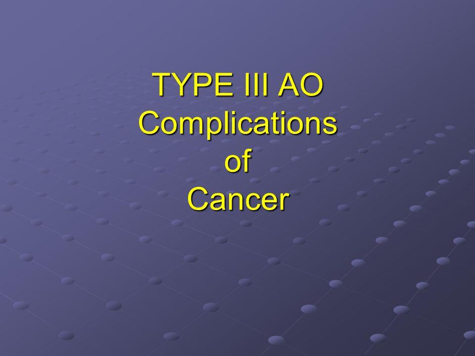 TYPE III AO Complications of Cancer