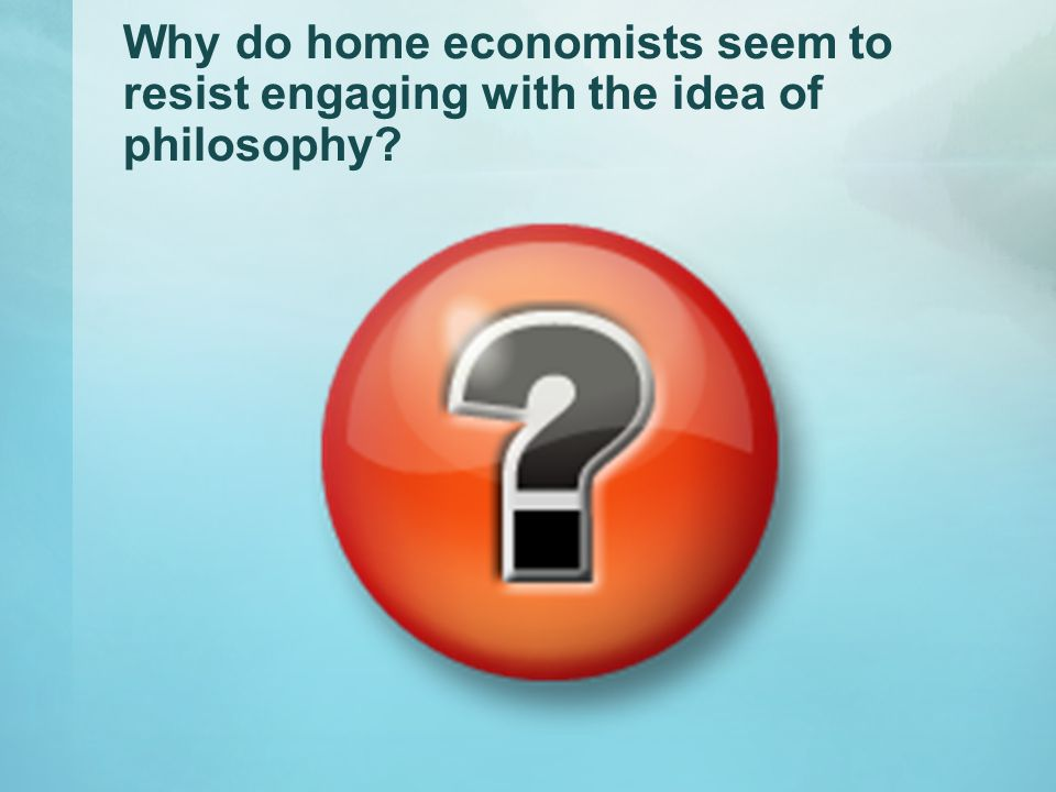Why do home economists seem to resist engaging with the idea of philosophy