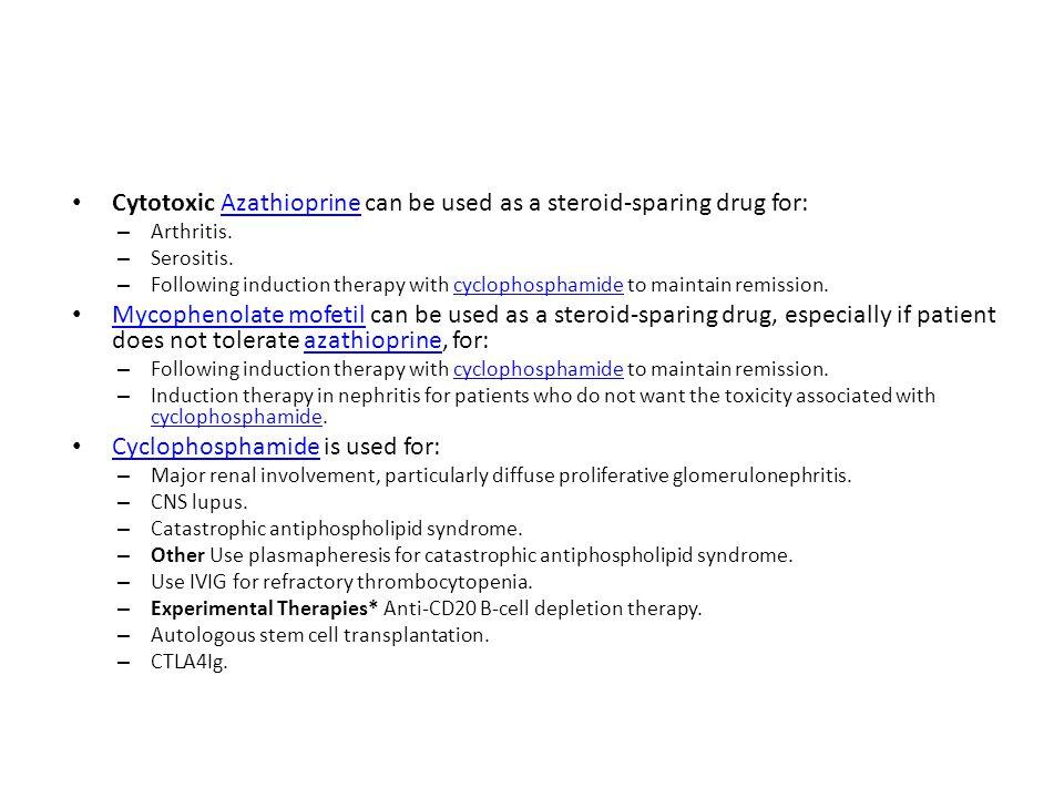 Cytotoxic Azathioprine can be used as a steroid-sparing drug for:Azathioprine – Arthritis.