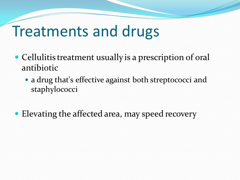 Treatments and drugs Cellulitis treatment usually is a prescription of oral antibiotic a drug that's effective against both streptococci and staphyloc